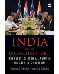 India at the Global High Table- The Quest for Regional Primacy andStrategic Autonomy