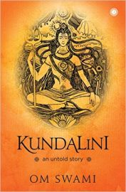 Kundalini: An untold story by Om Swami